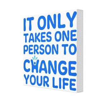 It Only Takes One Person To Change Your Life Canvas Print