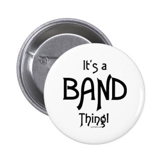 It s a Band Thing Pinback Buttons