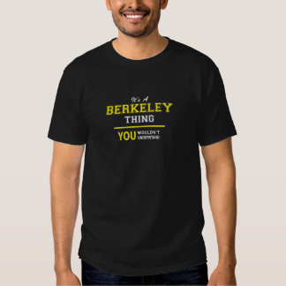 It's a BERKELEY thing, you wouldn't understand Shirt