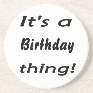 It s a birthday thing coaster