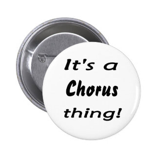 It s a chorus thing pinback button