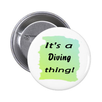 It s a diving thing pinback button