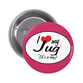 It s a Dog I Love My Jug Pin