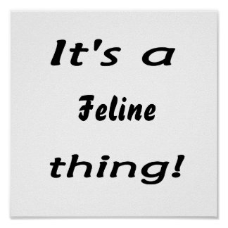 It s a Feline thing Poster