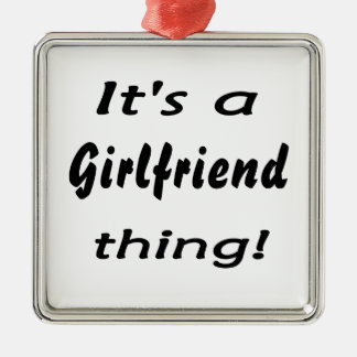 It s a Girlfriend thing Christmas Ornaments