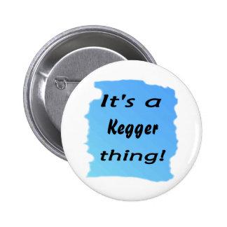 It s a kegger thing pinback button
