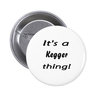 It s a kegger thing pinback buttons