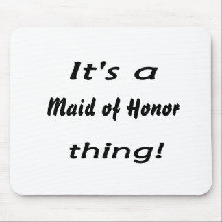 It s a maid of honor thing mouse pad
