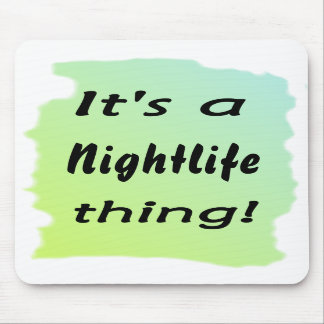 It s a nightlife thing mouse pad