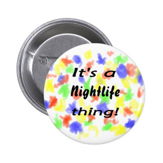 It s a nightlife thing pinback buttons