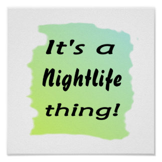 It s a nightlife thing print