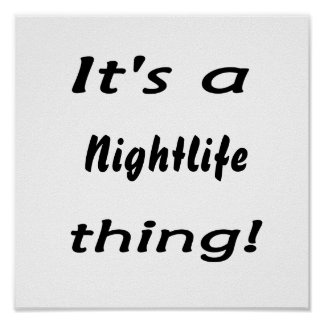 It s a nightlife thing posters