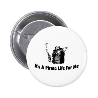 It s A Pirate Life For Me Pinback Button