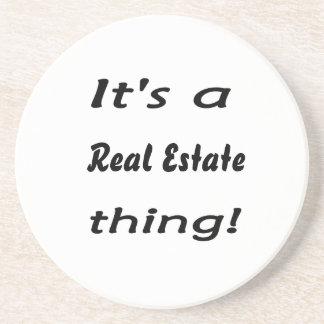 It s a real estate thing drink coaster