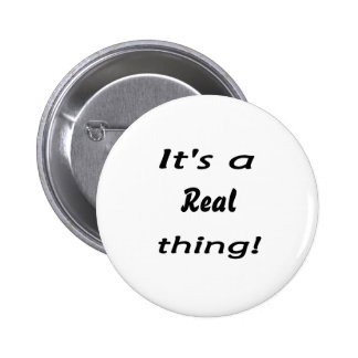 It s a real thing pinback button