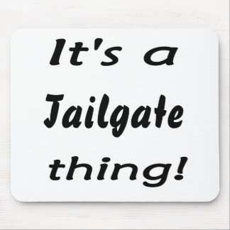 It s a tailgate thing mousepads