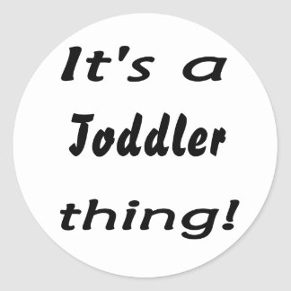 It s a toddler thing round stickers