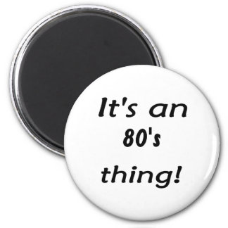 It s an 80 s thing Eighties eighty Refrigerator Magnets