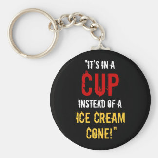 """""""It's in a CUP Instead of a Ice Cream Cone!"""" Basic Round Button Key Ring"""
