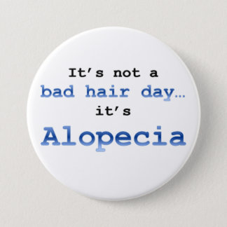 It's not a bad hair day… it's  Alopecia 7.5 Cm Round Badge