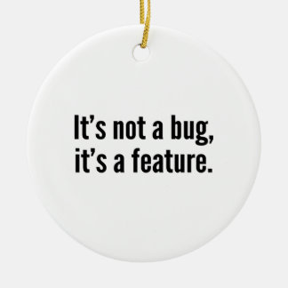 It's not a bug, it's a feature. ceramic ornament