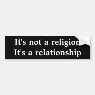 It s not a religion It s a relationship Bumper Stickers