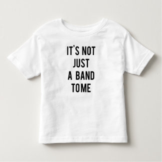 It's Not Just a Band to Me Toddler T-Shirt