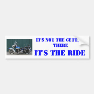 IT S NOT THE GETTING THERE MOTORCYCLES IT S T BUMPER STICKER