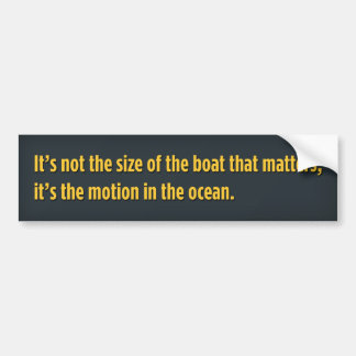 It's not the size of the boat that matters bumper sticker
