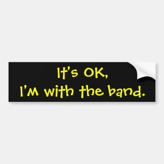 It s OK I m with the band Bumper Stickers