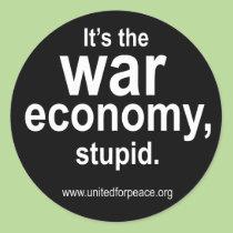 It s the War Economy Stupid Round Sticker stickers