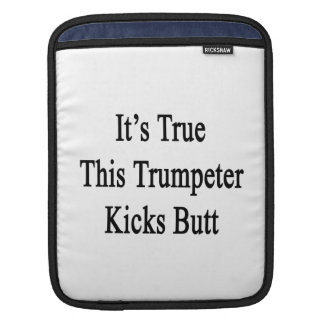 It s True This Trumpeter Kicks Butt Sleeves For iPads