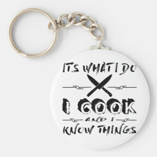It's What I Do I Cook And I Know Things Key Ring