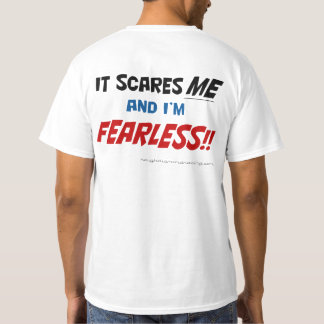 It scares me and I'm fearless! T shirt