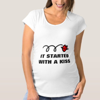 It started with a kiss maternity  t shirt