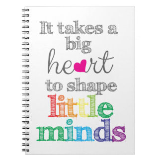 It takes a BIG HEART to Shape Little Minds-Gifts Spiral Notebook