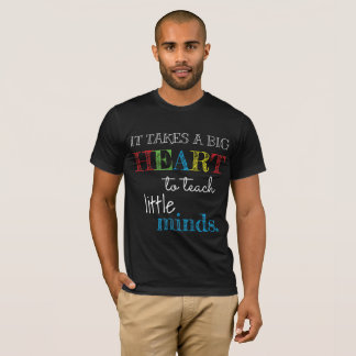 It Take's A Big Heart To Teach Little Minds Shirt