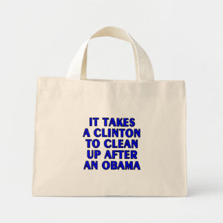 It takes a Clinton to clean up after an Obama Mini Tote Bag