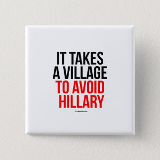 It takes a village to avoid Hillary 15 Cm Square Badge
