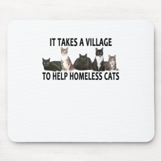 IT TAKES A VILLAGE TO HELP HOMELESS CATS . MOUSE PAD