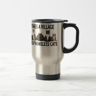IT TAKES A VILLAGE TO HELP HOMELESS CATS . TRAVEL MUG