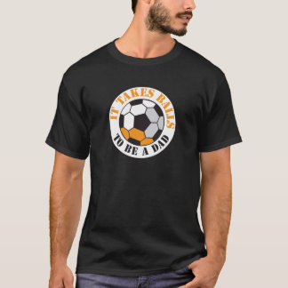 It takes Balls to be a DAD (Soccer ball) T-Shirt