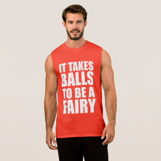 IT TAKES BALLS TO BE A FAIRY SLEEVELESS SHIRT
