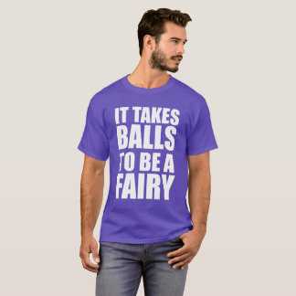 IT TAKES BALLS TO BE A FAIRY T-Shirt