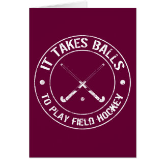 It Takes Balls To Play Field Hockey Card Greeting Card