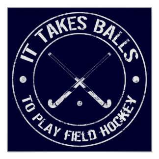 It Takes Balls To Play Field Hockey Poster