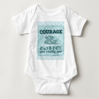 It Takes Courage to Grow up and Become Who You Rea Baby Bodysuit