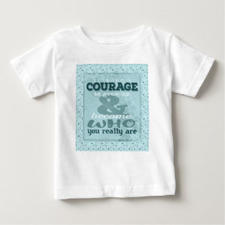 It Takes Courage to Grow up and Become Who You Rea Baby T-Shirt