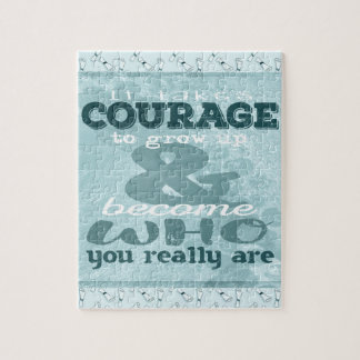 It Takes Courage to Grow up and Become Who You Rea Jigsaw Puzzle