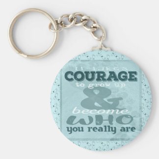 It Takes Courage to Grow up and Become Who You Rea Key Ring